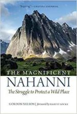 The Magnificent Nahanni: The Struggle to Protect a Wild Place