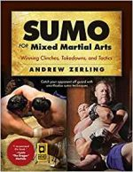 Sumo for Mixed Martial Arts: Winning Clinches, Takedowns, and Tactics