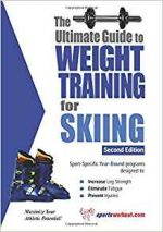 The Ultimate Guide to Weight Training for Skiing, 2nd Edition