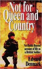Not for Queen and Country: A No-Holds-Barred Account of Life as a British Soldier