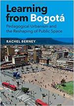 Learning From Bogota : Pedagogical Urbanism and the Reshaping of Public Space
