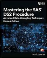Mastering the SAS DS2 Procedure : Advanced Data-Wrangling Techniques, Second Edition