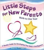 Little Steps for New Parents: A Weekly Guide for Developing Your Baby's Intelligence