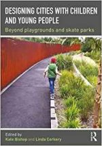 Designing Cities with Children and Young People : Beyond Playgrounds and Skate Parks