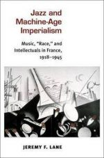 "Jazz and Machine-Age Imperialism: Music, ""Race,"" and Intellectuals in France, 1918–1945"