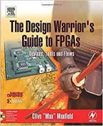 The Design Warrior's Guide to FPGAs by Clive Maxfield