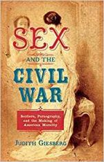 Sex and the Civil War  (The Steven and Janice Brose Lectures in the Civil War Era)