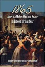 1865 : America Makes War and Peace in Lincoln's Final Year