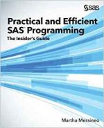 Practical and Efficient SAS Programming : The Insider's Guide