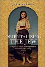 Orientalizing the Jew : Religion, Culture, and Imperialism in Nineteenth-Century France