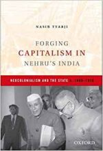 Forging Capitalism in Nehru's India: Neocolonialism and the State, c. 1940-1970